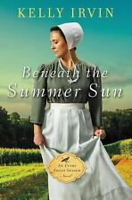 An Every Amish Season Novel: Beneath the Summer Sun by Kelly Irvin (2018, Paperb