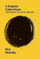 NEW! Kingdom Called Desire: Confronted by the Love of a Risen King Rick McKinley