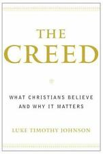 The Creed : What Christians Believe and Why It Matters by Luke Timothy Johnson (