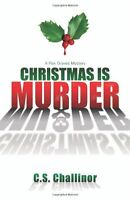 Christmas is Murder (A Rex Graves Mystery) by C.S. Challinor