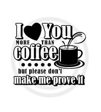 I Love You More Than Coffee Wall Art Vinyl Sticker Decal Black (#229)