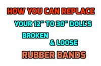 "How YOU Can Replace / Repair Your 12"" - 30"" DOLL'S Broken  RUBBER BANDS"