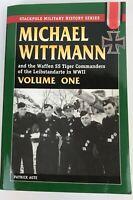 Michael Wittmann & the Waffen SS Tiger Commanders of Leibstandarte in WWII Vol 1