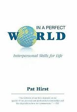 In a Perfect World - Interpersonal Skills for Life by Pat Hirst (2015,...
