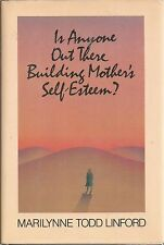 Is Anyone Out There Building Mother's Self-Esteem? by Marilynne T. Linford...