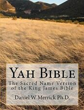 Yah Bible : The Sacred Name Version of the King James Bible by Daniel W....