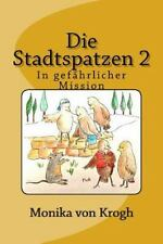 Die Stadtspatzen 2 : In Gefährlicher Mission by Monika von Krogh (2015,...