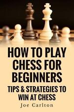 How to Play Chess for Beginners : Tips and Strategies to Win at Chess: By Car...