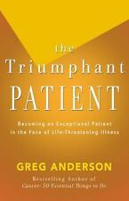 The Triumphant Patient: Become an Exceptional Patient in the Face of Life-Threat