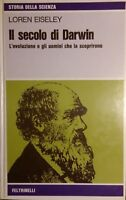 LORENZ EISELEY IL SECOLO DI DARWIN L'EVOLUZIONE E GLI UOMINI... FELTRINELLI 1975