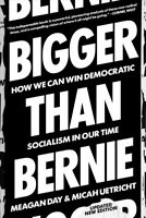 Bigger Than Bernie : How We Go from the Sanders Campaign to Democratic Social...