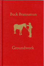 Book:  Groundwork : The First Impression by Buck Brannaman 5th Edition