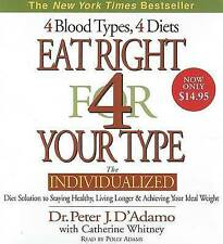Eat Right for Your Type: The Individualized Diet Solution to Staying Healthy, Living Longer and Achieving Your Ideal Weight by Peter D'Adamo (CD-Audio)