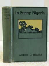 IN SUNNY NIGERIA: EXPERIENCES AMONG A PRIMITIVE PEOPLE By Albert D. Helser- 1926