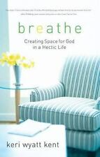 Breathe: Creating Space For God In A Hectic Life By Kerri Wyatt Kent