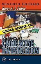 Techniques of Crime Scene Investigation, Seventh Edition by Fisher, Barry A. J.