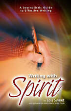 Writing with Spirit: A Journalistic Guide to Effective Writing by Lois Sweet