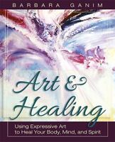 Art and Healing: Using Expressive Art to Heal Your Body, Mind, and Spirit (Paper