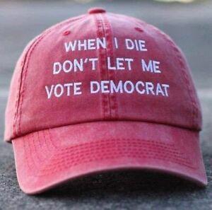 WHEN I DIE DON'T LET ME VOTE DEMOCRAT