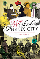 Wicked Phenix City [Wicked] [AL] [The History Press]