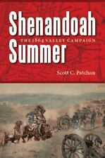 Shenandoah Summer : The 1864 Valley Campaign by Scott C. Patchan (2009,...