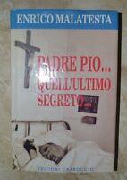 ENRICO MALATESTA - PADRE PIO... QUELL'ULTIMO SEGRETO... - 1993 CARROCCIO (IC)