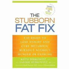 The Stubborn Fat Fix : Eat Right to Lose Weight and Cure Metabolic Burnout...