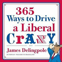365 Ways to Drive a Liberal Crazy Paperback James Delingpole