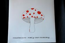 "Mushroom Early One Morning 12"" vinyl LP New + Sealed"