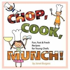 Chop, Cook, Munch! : Fun, Fast and Fresh Recipes for Young Chefs by Janet...