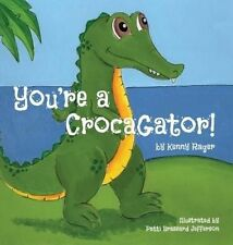 NEW You're a Crocagator by Kenny Rager