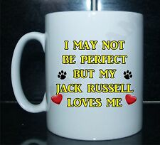 I MAY NOT BE PERFECT BUT MY JACK RUSSELL LOVES ME Novelty Printed Mug Ideal Gift