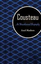 Cousteau : An Unauthorized Biography: By Madsen, Axel