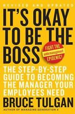 It's Okay to Be the Boss: The Step-by-Step Guide to Becoming the Manager Your Em