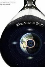 Welcome to Earth : A Book of Peace by Author, John Gihair by John Gihair...