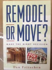 Remodel or Move? : Make the Right Decision by Dan Fritschen (2005, Paperback)