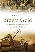 NEW Brown Gold: A History of Bord na Mona and the Irish Peat Industry