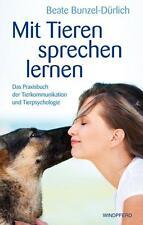Beate Bunzel-Dürlich: Mit Tieren sprechen lernen. Praxisbuch Tierkommunikation