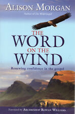 The Word on the Wind: Renewing Confidence in the Gospel by Rev Dr Alison Morgan