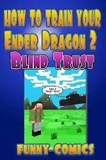 Minecraft Books for Kids: How to Train Your Ender Dragon 2 : Blind Trust by...