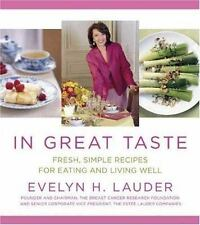 In Great Taste: Fresh Simple Recipes for Eating & Living Well by Evelyn H Lauder