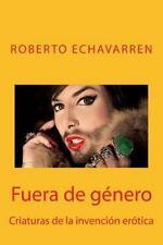 Fuera de Género : Criaturas de la Invención Erótica by Roberto Echavarren...
