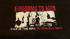 Kingdoms To Ruin This Is The War To End All War Punk Rock Band Shirt (M) NWOT