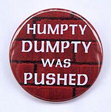 "HUMPTY DUMPTY WAS PUSHED - Pinback Button Badge 1.5"""