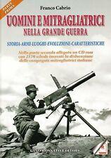 Uomini e mitragliatrici nella grande guerra. Storia, armi, luoghi, evoluzione, caratteristiche