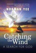 Catching the Wind : A Search for God by Norman Yee (2014, Hardcover)