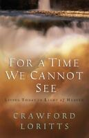 For a Time We Cannot See ~ Living Today in Light of Heaven