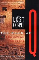 The Lost Gospel: The Book of Q and Christian Origins by Burton L. Mack