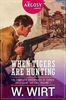 When Tigers Are Hunting: The Complete Adventures of Cordie, Soldier of Fortun...