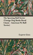 Sporting Bull Terrier (Vintage Dog Books Breed Classic - American Pit Bull Te.